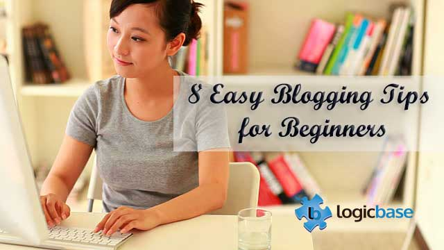 8 Easy Blogging Tips For Beginners
